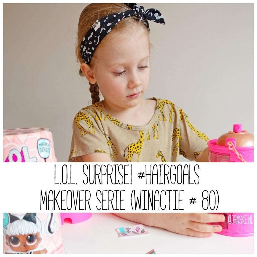 L.O.L. Surprise! #Hairgoals makeover serie (Winactie # 80)