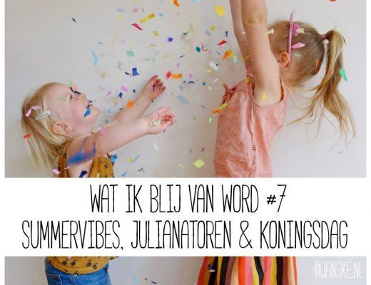Waar ik blij van word #7 – Summervibes, Julianatoren & Koningsdag