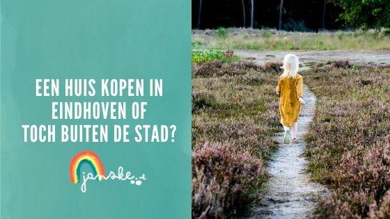 Een huis kopen in Eindhoven of toch buiten de stad?